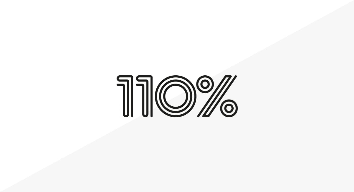 What if 110% isn't good enough?